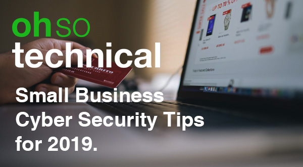 Small Business Cyber Security Tips for 2019  The ULTIMATE Guide